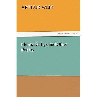 Fleurs de Lys and Other Poems von Weir & Arthur