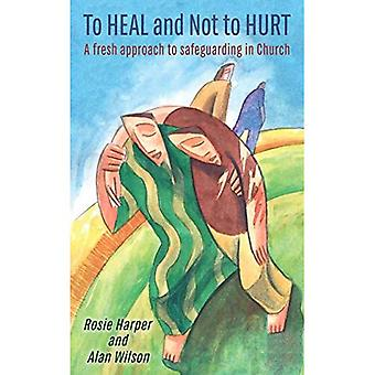 To Heal and Not To Hurt: A fresh approach to safeguarding in Church