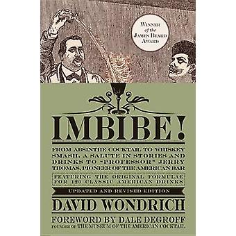 Imbibe! Updated and Revised Edition - From Absinthe Cocktail to Whiske