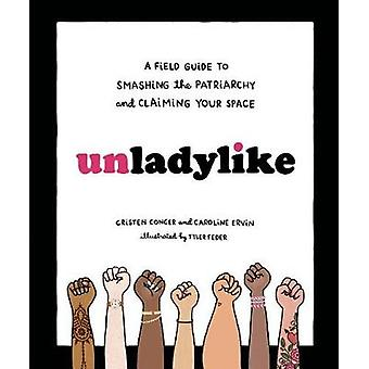 Unladylike - A Field Guide to Smashing the Patriarchy and Claiming You