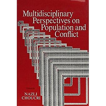 Multidisciplinary Perspectives on Population and Conflict by Nazli Ch