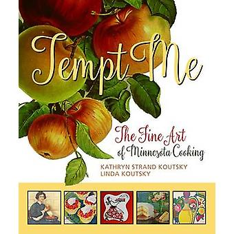 Tempt Me - The Fine Art of Minnesota Cooking by Kathryn Strand Koutsky