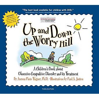 Up and Down the Worry Hill - A Children's Book about Obsessive-Compuls