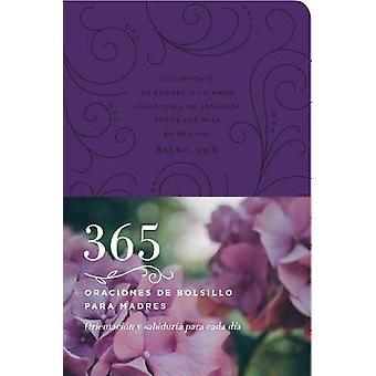 365 Oraciones de Bolsillo Para Madres - Orientacion y Sabiduria Para C