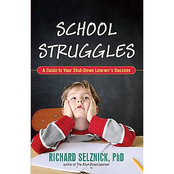 School Struggles - A Guide to Your Shut-Down Learner's Success by Rich