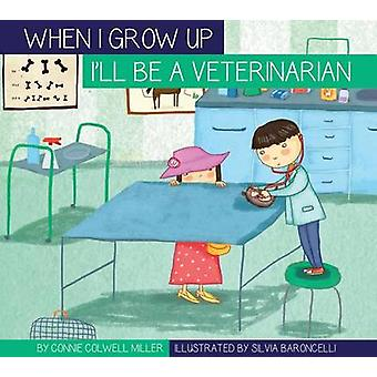 I'll Be a Veterinarian by Connie Colwell Miller - Silviai Baroncell -