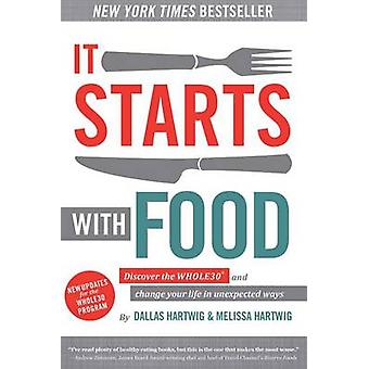 It Starts with Food - Discover the Whole 30 and Change Your Life in Un