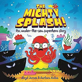 The Mighty Splash! by Lloyd James - Barbara Bakos - 9781787001114 Book