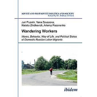 Wandering Workers - Mores - Behavior - Way of Life - and Political Sta