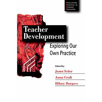 Teacher Development by Edited by Janet M Soler & Edited by Anna Craft & Edited by Hilary Burgess