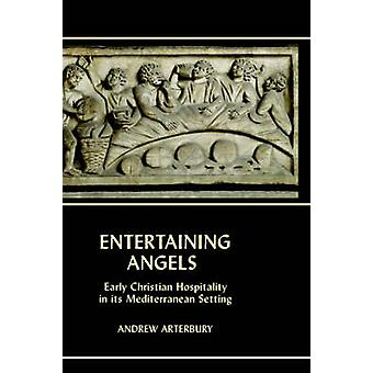 Entertaining Angels Early Christian Hospitality in Its Mediterranean Setting by Arterbury & Andrew
