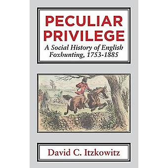 Peculiar Privilege. A Social History of English Foxhunting 17531885. by Itzkowitz & David C