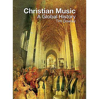 Christian Music - A Global History by Tim Dowley - 9780800698416 Book