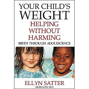 Your Child's Weight - Helping Without Harming - Birth Through Adolesce