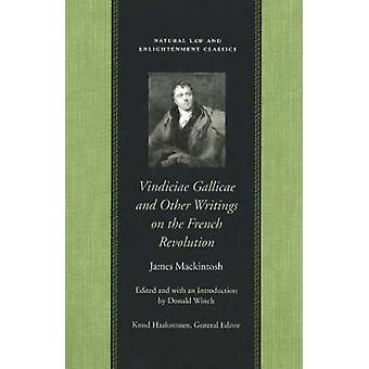 Vindiciae Gallicae - and Other Writings on the French Revolution by Ja