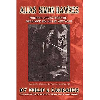 Alias Simon Hawkes  Further Adventures of Sherlock Holmes in New York by Carraher & Philip J.
