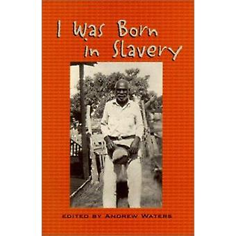 I Was Born in Slavery - Personal Accounts of Slavery in Texas by Andre