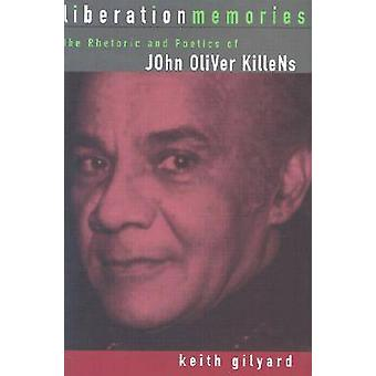 Liberation Memories The Rhetoric and Poetics of John Oliver Killens von Gilyard & Keith