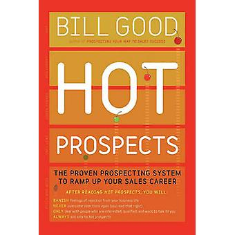 Hot Prospects The Proven Prospecting System to Ramp Up Your Sale by Good & Bill