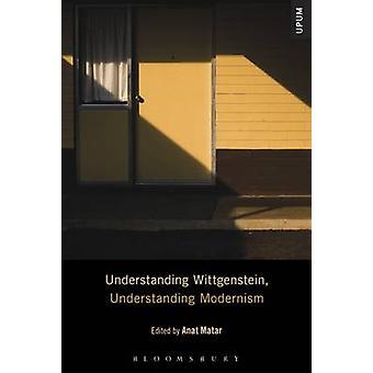Understanding Wittgenstein Understanding Modernism by Matar & Anat