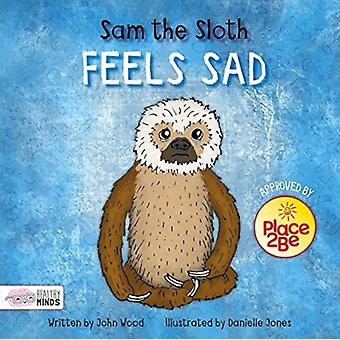Sam the Sloth Feels Sad by Wood & John