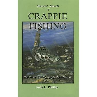 The Masters Secrets of Crappie Fishing by Phillips & John E.
