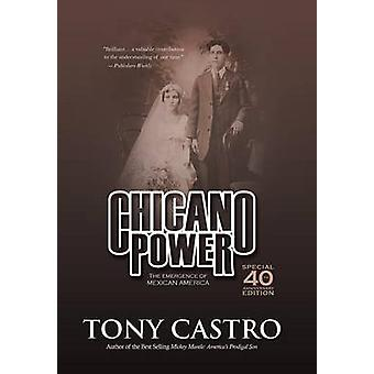 Chicano Power The Emergence of Mexican America by Castro & Tony