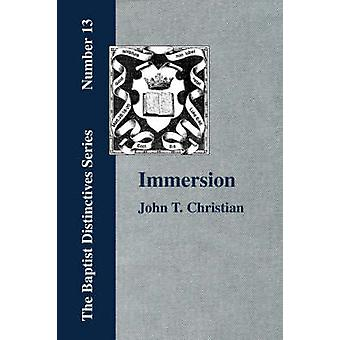 Immersion The Act of Christian Baptism by Christian & John & T.