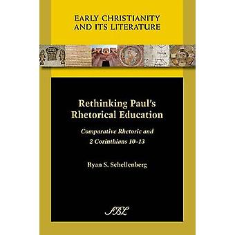 Rethinking Pauls Rhetorical Education Comparative Rhetoric and 2 Corinthians 1013 von Schellenberg & Ryan S.