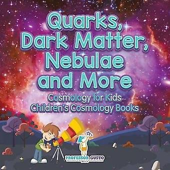 Quarks Dark Matter Nebulae and More  Cosmology for Kids  Childrens Cosmology Books by Gusto & Professor