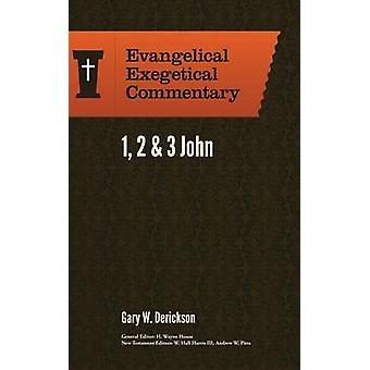 1 - 2 & 3 John - Evangelical Exegetical Commentary by Gary W. Deri