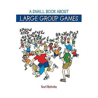 A Small Book About Large Group Games by Rohnke