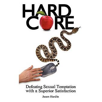 Hard Core Defeating Sexual Temptation with a Superior Satisfaction by Hardin & Jason