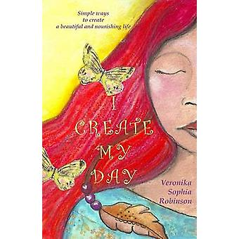 I Create My Day by Robinson & Veronika Sophia