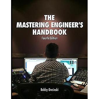 The Mastering Engineers Handbook 4th Edition by Owsinski & Bobby
