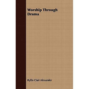 Worship Through Drama by Alexander & Ryllis Clair