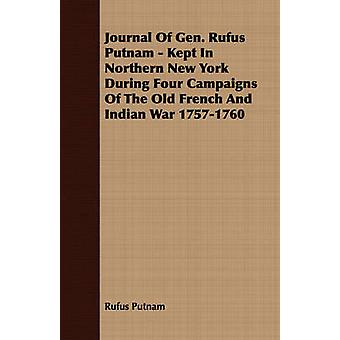 Journal Of Gen. Rufus Putnam  Kept In Northern New York During Four Campaigns Of The Old French And Indian War 17571760 by Putnam & Rufus