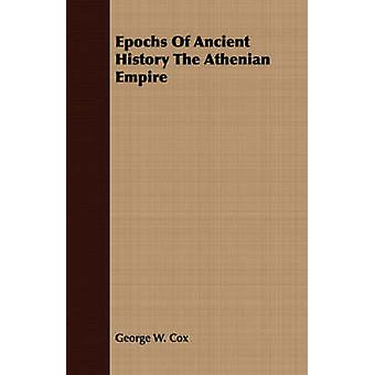 Epochs Of Ancient History The Athenian Empire by Cox & George W.