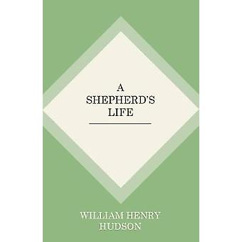 A Shepherds Life by Hudson & W. H.