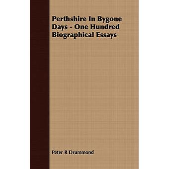 Perthshire In Bygone Days  One Hundred Biographical Essays by Drummond & Peter R