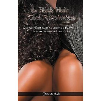 The Black Hair Care Revolution A Simple Pocket Guide to Growing  Maintaining Healthy Natural  Permed Hair by Jude & Yetunde