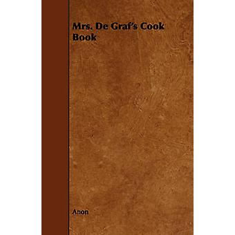 Mrs. De Grafs Cook Book by Anon