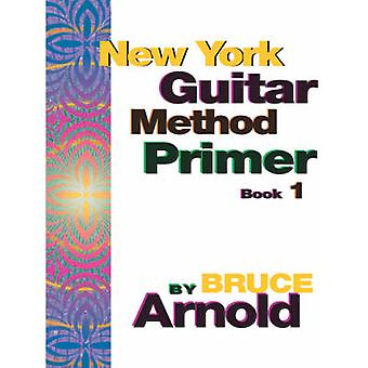 New York Guitar Method Primer Book One by Arnold & Bruce E.