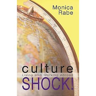 Culture Shock Living and Working Abroad by Rabe & Monica