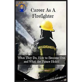 Career As A Firefighter What They Do How to Become One and What the Future Holds by Brian & Rogers