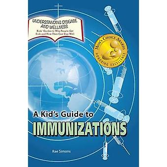 A Kids Guide to Immunizations by Simons & Rae