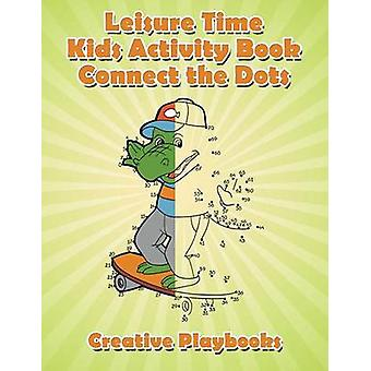 Leisure Time Kids Activity Book Connect the Dots by Creative Playbooks
