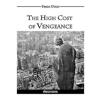 The High Cost of Vengeance by Utley & Freda Winifred