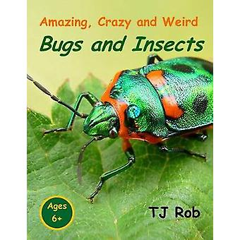 Amazing Crazy and Weird Bugs and Insects Age 5  8 by Rob & TJ