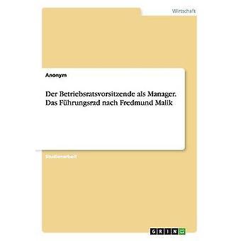 Der Betriebsratsvorsitzende als Manager. Das Fhrungsrad nach Fredmund Malik by Anonym
